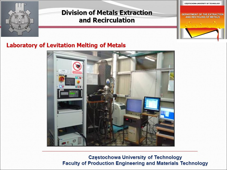 Laboratory of Levitation Melting of Metals Division of Metals Extraction and Recirculation Częstochowa University of Technology Faculty of Production Engineering and Materials Technology