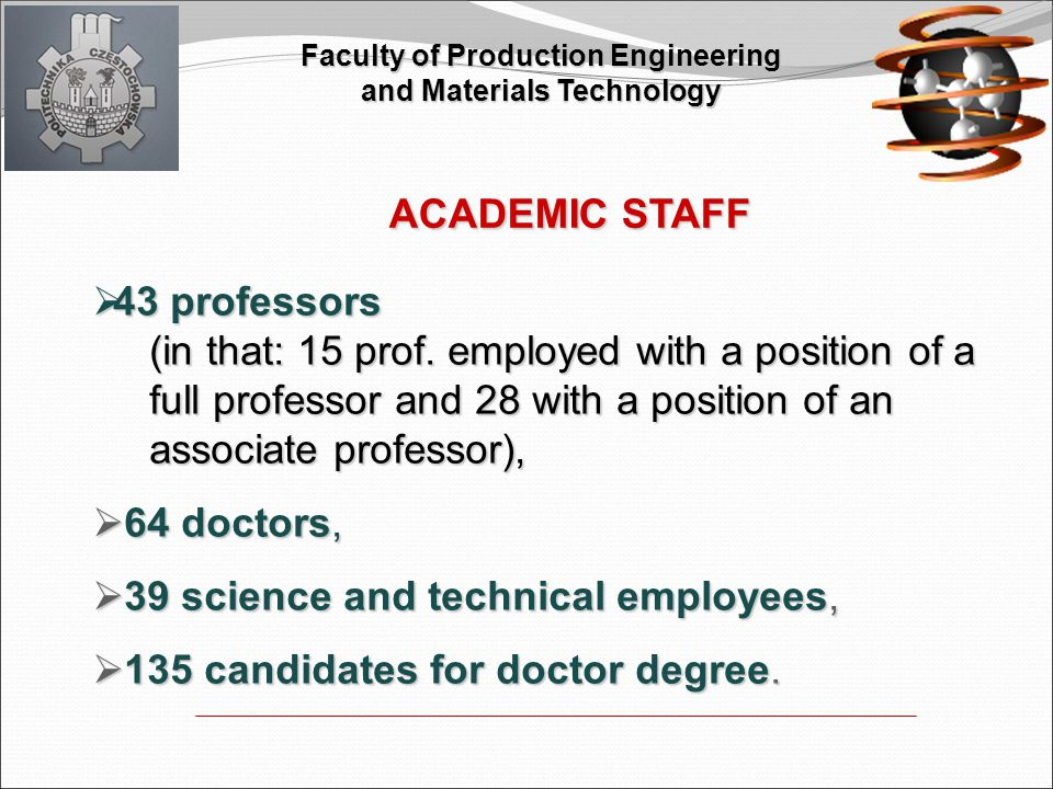 ACADEMIC STAFF  43 professors (in that: 15 prof. employed with a position of a full professor and 28 with a position of an full professor and 28 with