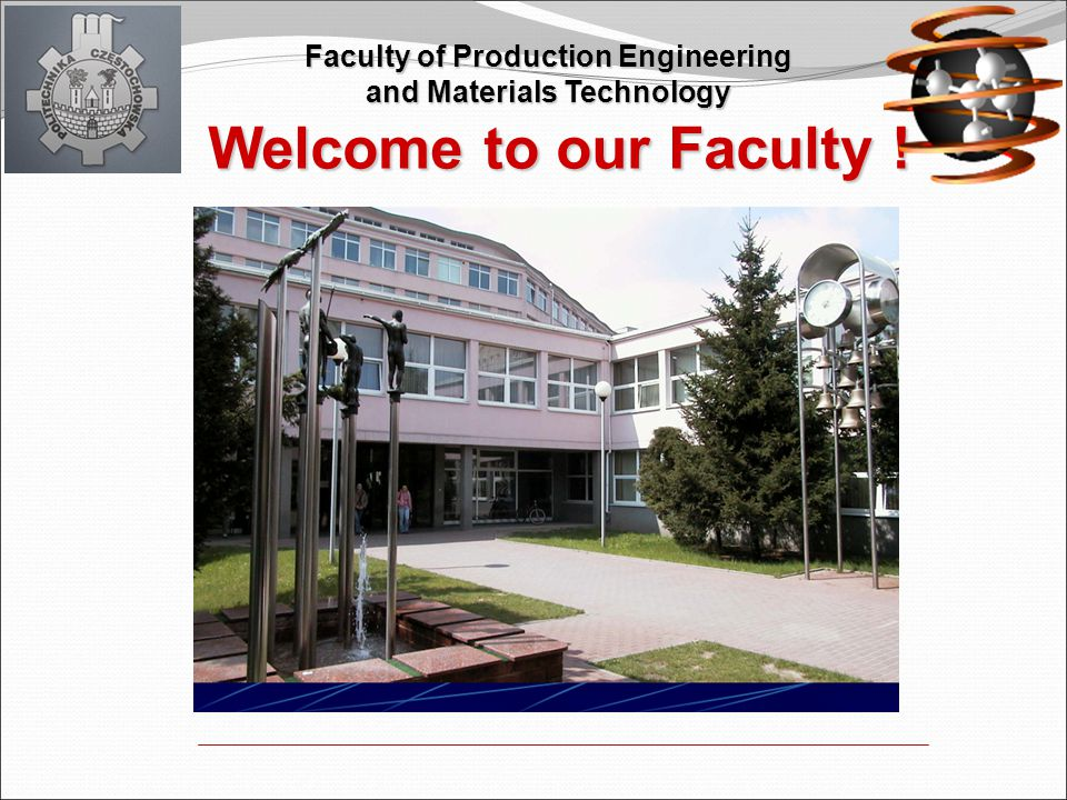 Welcome to our Faculty ! Faculty of Production Engineering and Materials Technology