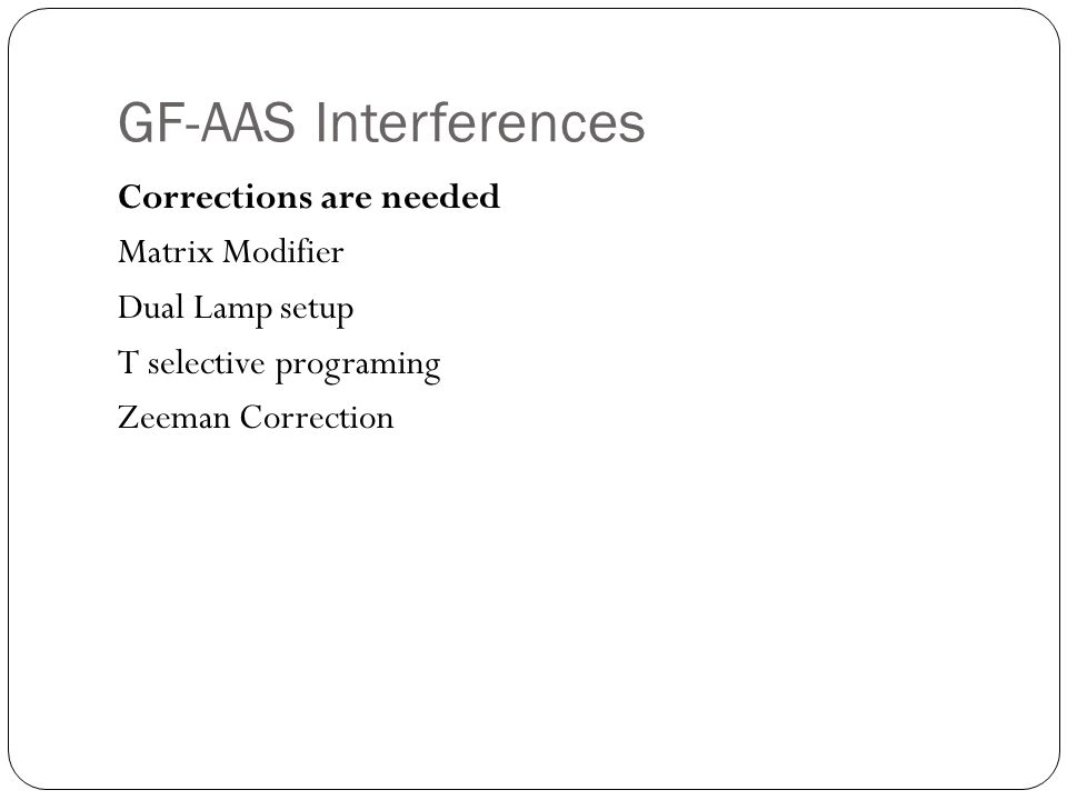 GF-AAS Interferences Corrections are needed Matrix Modifier Dual Lamp setup T selective programing Zeeman Correction