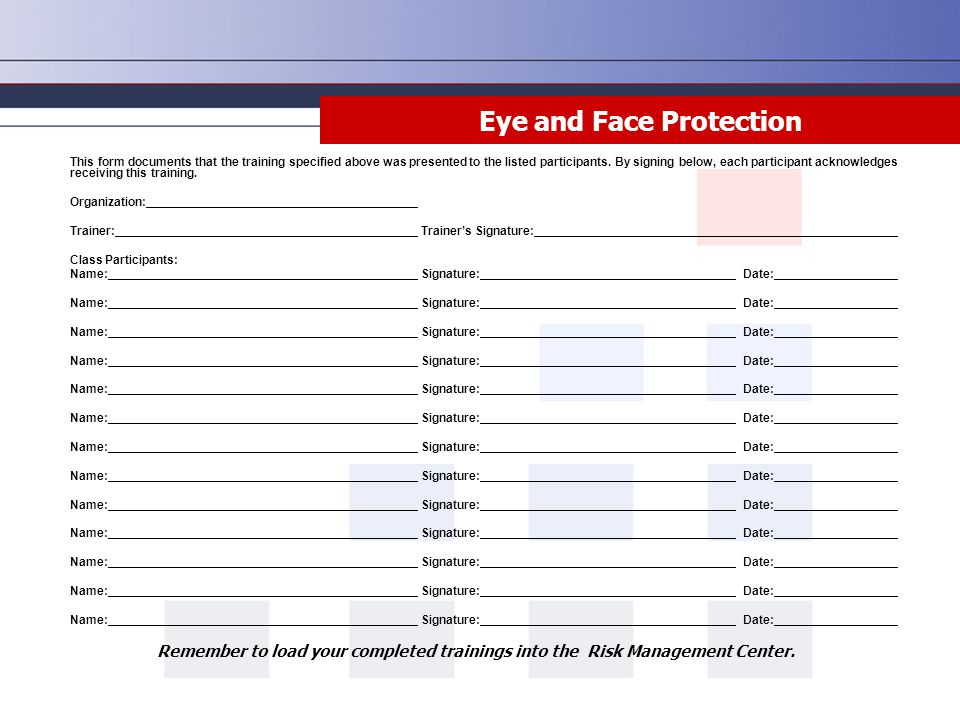Eye and Face Protection This form documents that the training specified above was presented to the listed participants.