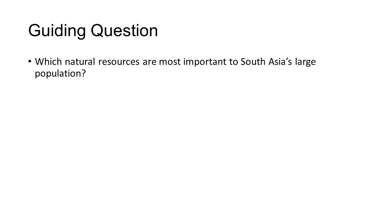 Guiding Question Which natural resources are most important to South Asia's large population?