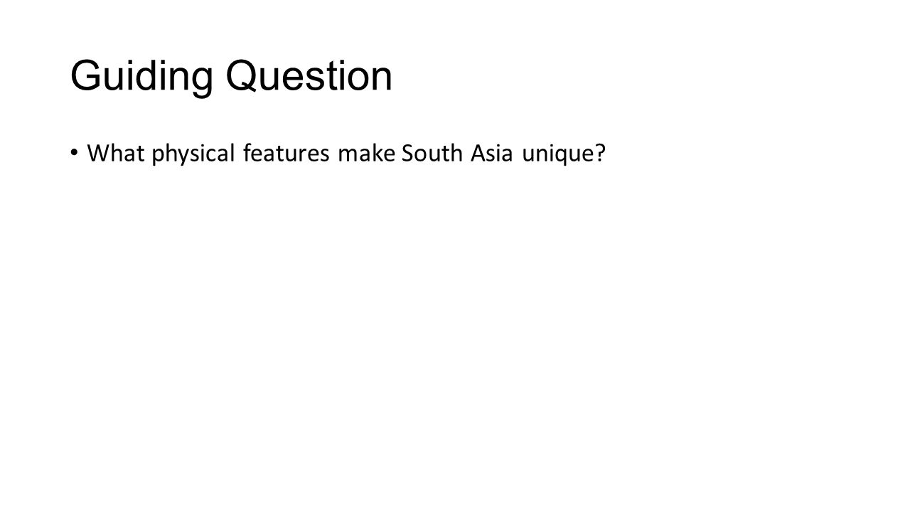 Guiding Question What physical features make South Asia unique?