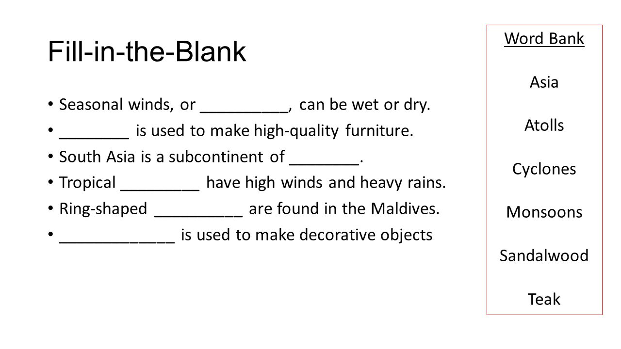 Fill-in-the-Blank Seasonal winds, or __________, can be wet or dry. ________ is used to make high-quality furniture. South Asia is a subcontinent of _