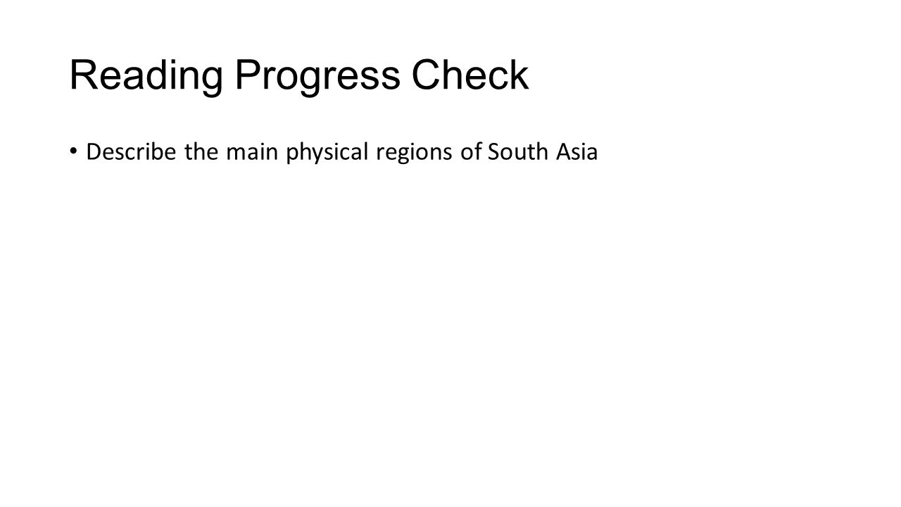 Reading Progress Check Describe the main physical regions of South Asia
