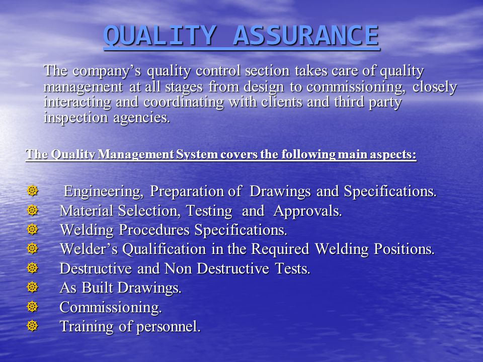 The company's quality control section takes care of quality management at all stages from design to commissioning, closely interacting and coordinatin