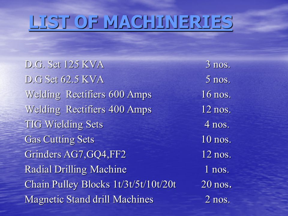 LIST OF MACHINERIES LIST OF MACHINERIES D.G. Set 125 KVA 3 nos.