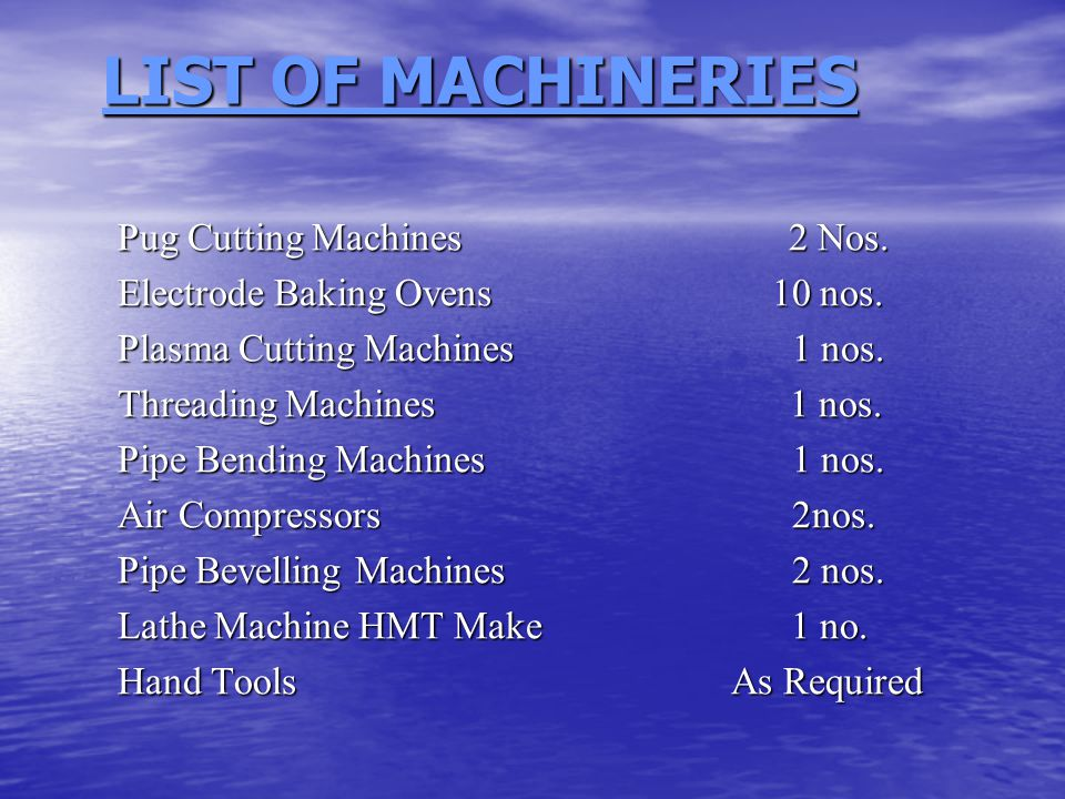 LIST OF MACHINERIES LIST OF MACHINERIES Pug Cutting Machines 2 Nos.