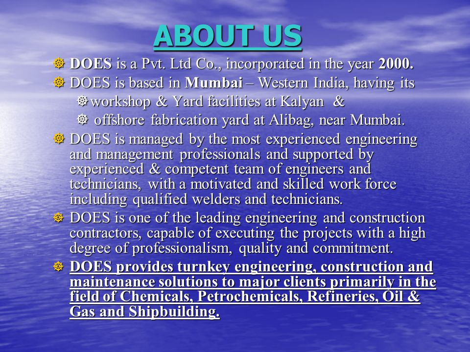  DOES possesses vast experience in dealing with various critical ferrous & non-ferrous materials, like Carbon Steel, NACE Carbon Steel, Duplex Stainless Steel, Nickel, Copper Nickel, Incalloy, Aluminum and other exotic materials involved in Oil & Gas fields.
