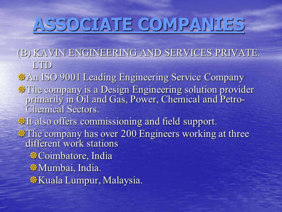 ASSOCIATE COMPANIES (B) KAVIN ENGINEERING AND SERVICES PRIVATE. LTD LTD  An ISO 9001 Leading Engineering Service Company  The company is a Design En