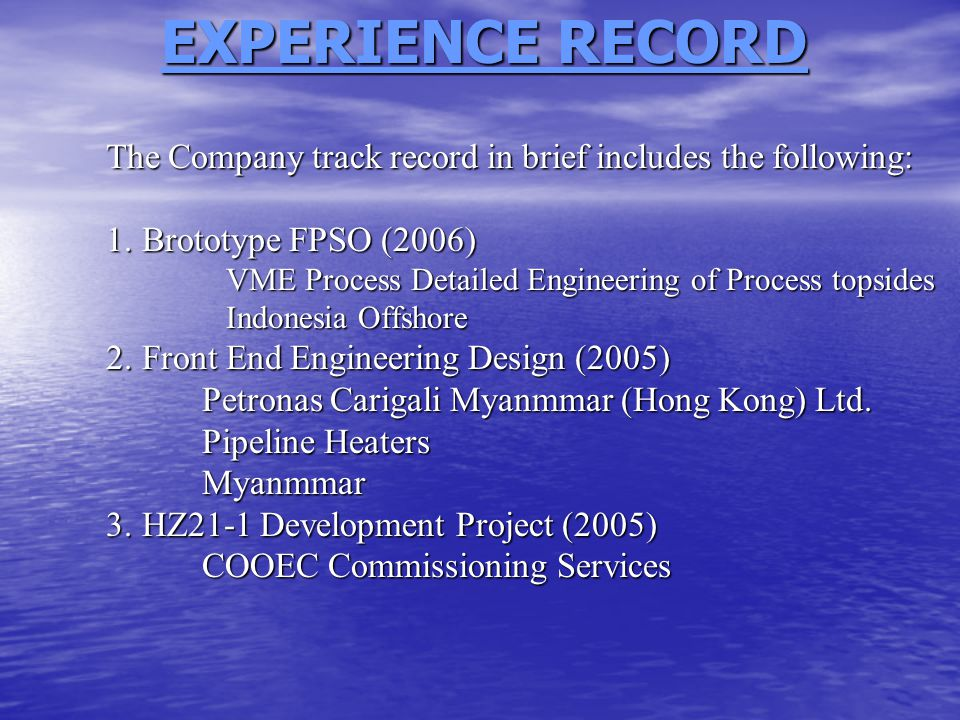 EXPERIENCE RECORD EXPERIENCE RECORD The Company track record in brief includes the following: 1.