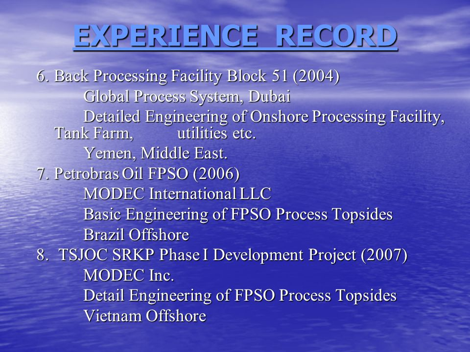 EXPERIENCE RECORD 6. Back Processing Facility Block 51 (2004) Global Process System, Dubai Detailed Engineering of Onshore Processing Facility, Tank F