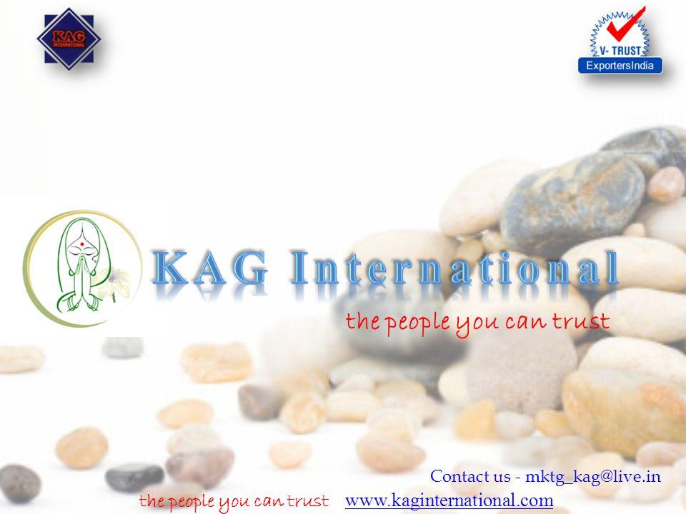 the people you can trust www.kaginternational.com www.kaginternational.com Contact us - mktg_kag@live.in the people you can trust