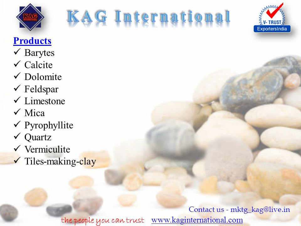 the people you can trust www.kaginternational.com www.kaginternational.com Contact us - mktg_kag@live.in Products Barytes Calcite Dolomite Feldspar Li
