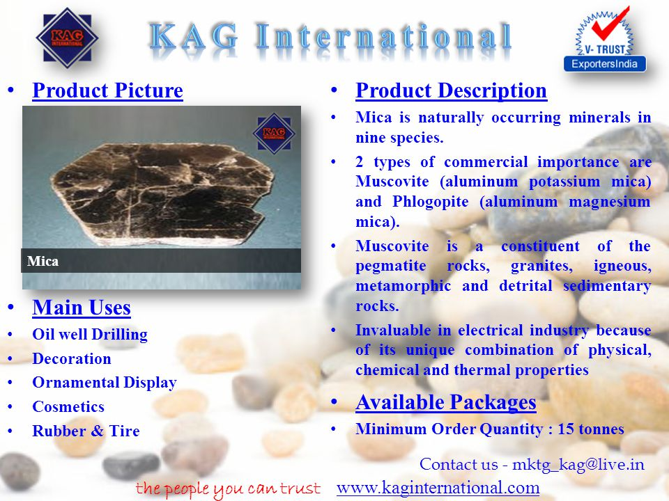 the people you can trust www.kaginternational.com www.kaginternational.com Contact us - mktg_kag@live.in Product Picture Product Description Mica is n