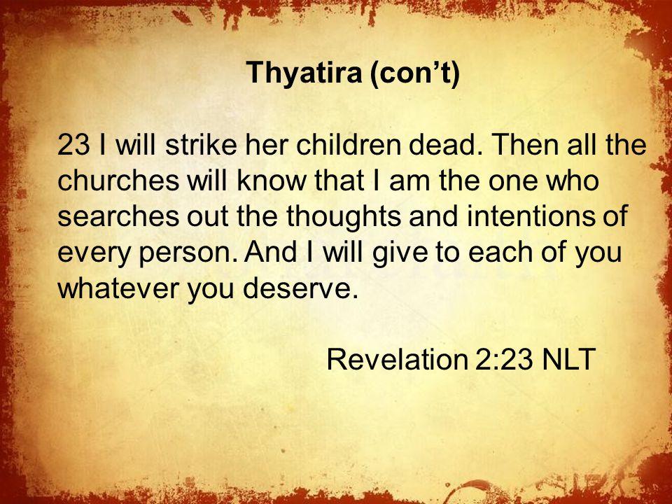 The Thyatira (con't) 23 I will strike her children dead.