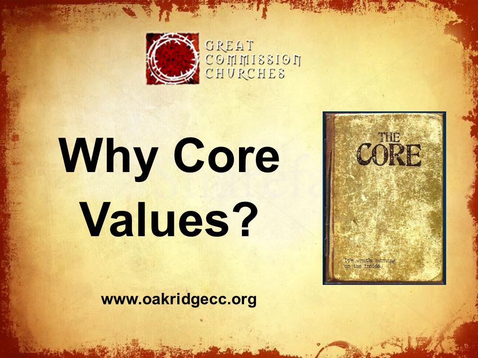 The Why Core Values? www.oakridgecc.org