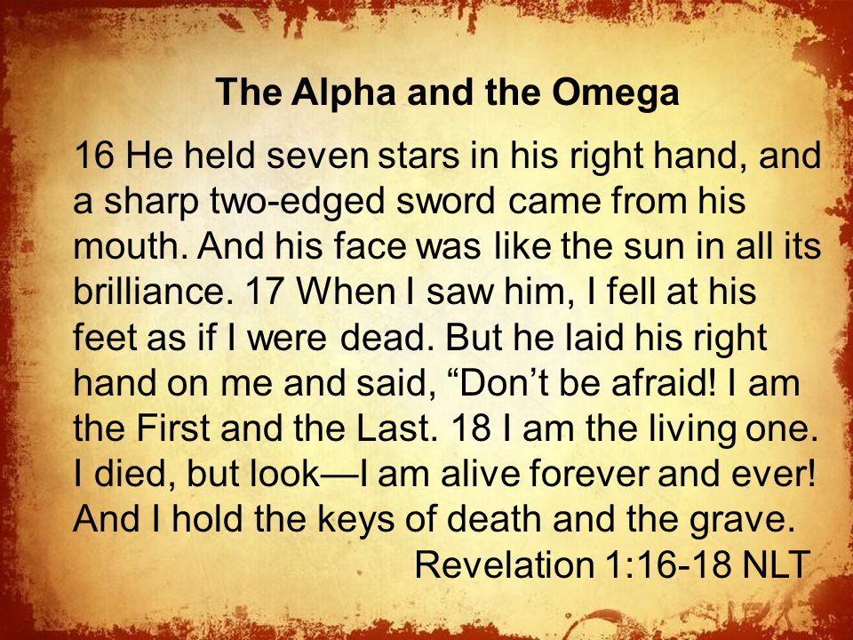 The The Alpha and the Omega 16 He held seven stars in his right hand, and a sharp two-edged sword came from his mouth.