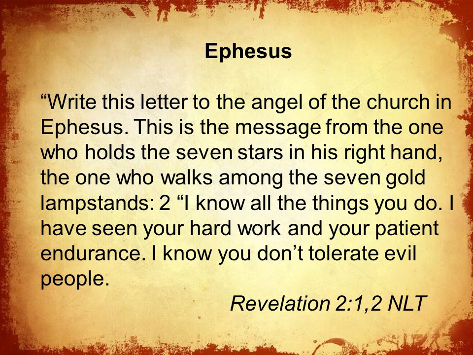 The Ephesus Write this letter to the angel of the church in Ephesus.