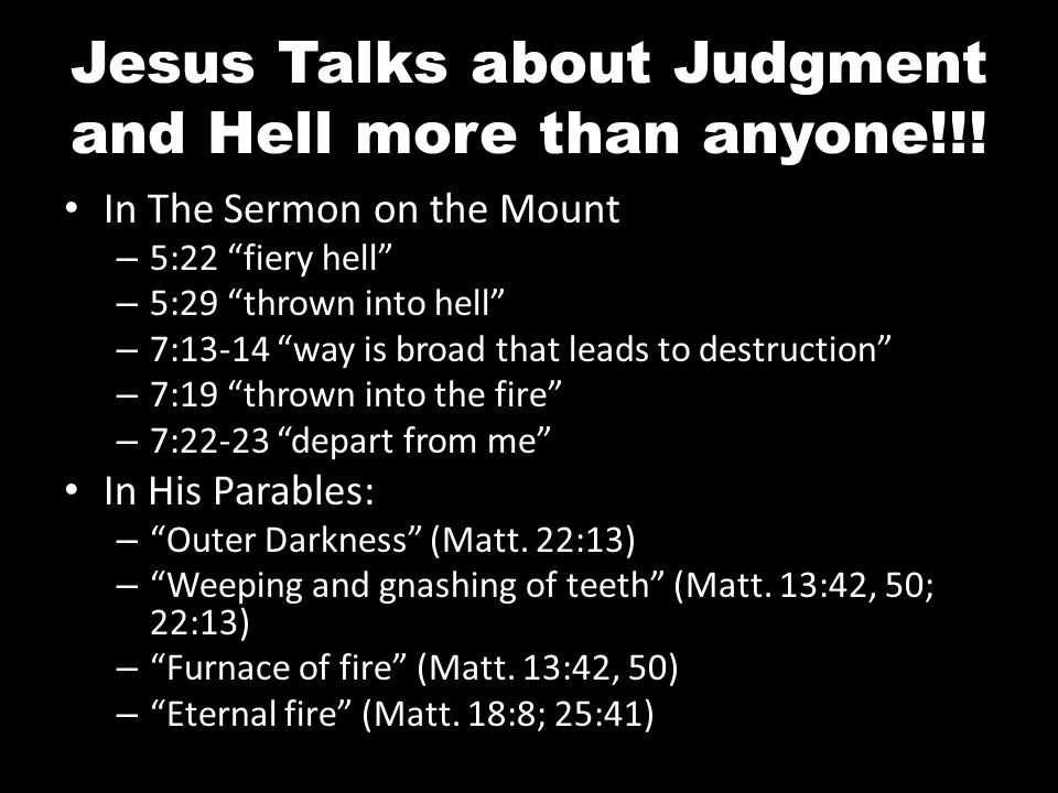 Jesus Talks about Judgment and Hell more than anyone!!.