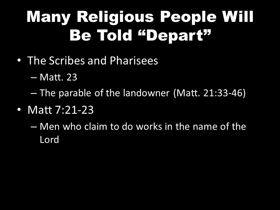 Many Religious People Will Be Told Depart The Scribes and Pharisees – Matt.