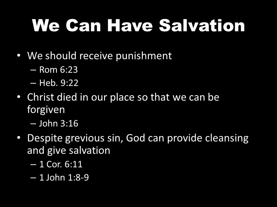 We Can Have Salvation We should receive punishment – Rom 6:23 – Heb.