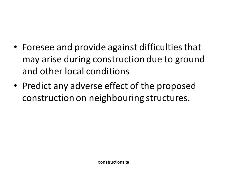 constructionsite Foresee and provide against difficulties that may arise during construction due to ground and other local conditions Predict any adverse effect of the proposed construction on neighbouring structures.