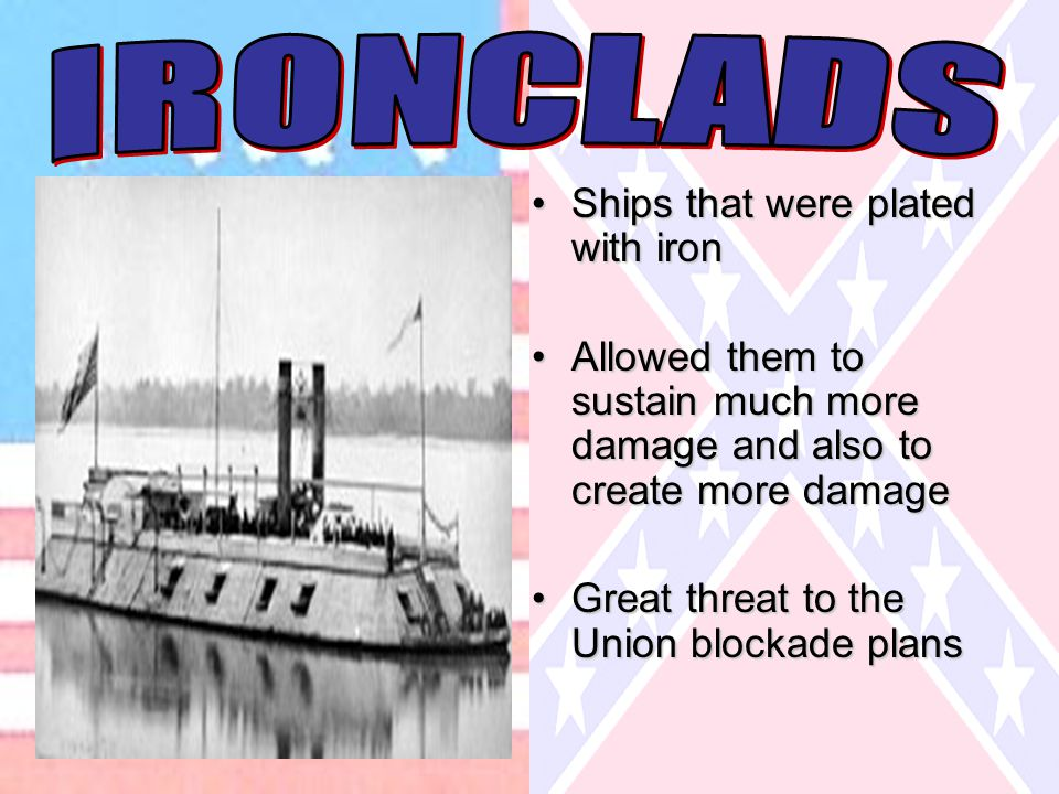 Ships that were plated with ironShips that were plated with iron Allowed them to sustain much more damage and also to create more damageAllowed them t