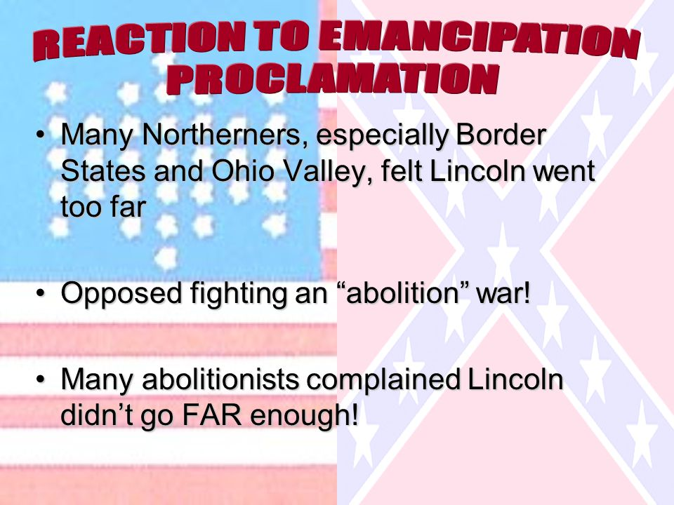 Many Northerners, especially Border States and Ohio Valley, felt Lincoln went too farMany Northerners, especially Border States and Ohio Valley, felt