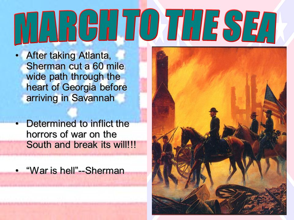 After taking Atlanta, Sherman cut a 60 mile wide path through the heart of Georgia before arriving in SavannahAfter taking Atlanta, Sherman cut a 60 m