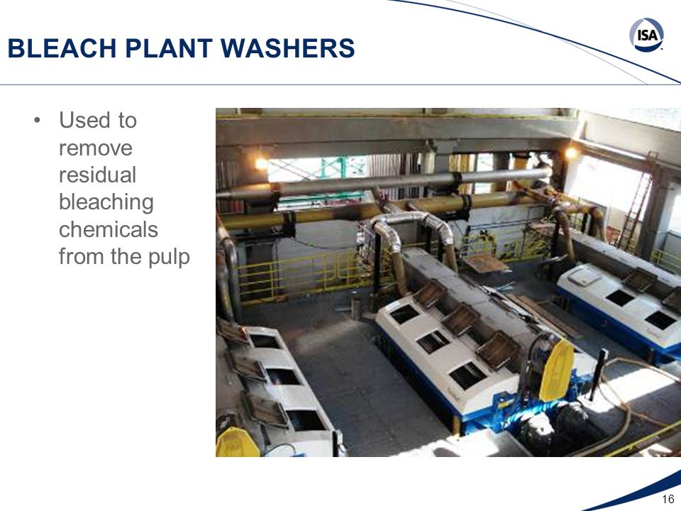 16 BLEACH PLANT WASHERS Used to remove residual bleaching chemicals from the pulp