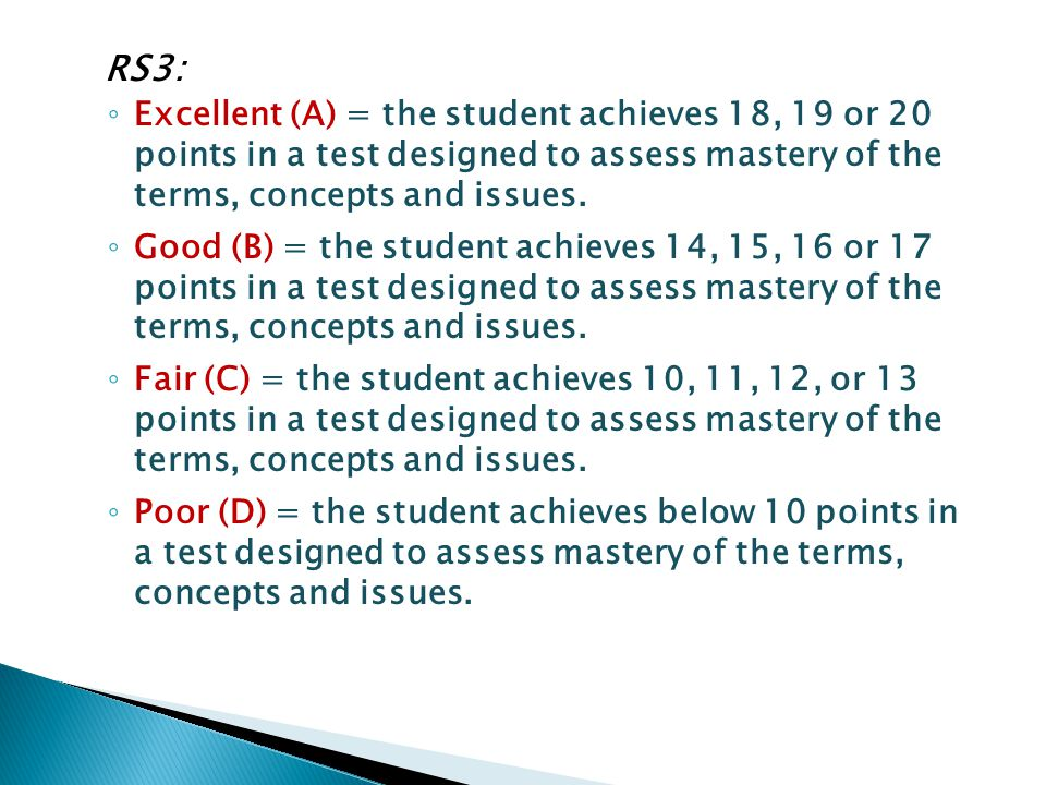 RS3: ◦ Excellent (A) = the student achieves 18, 19 or 20 points in a test designed to assess mastery of the terms, concepts and issues.