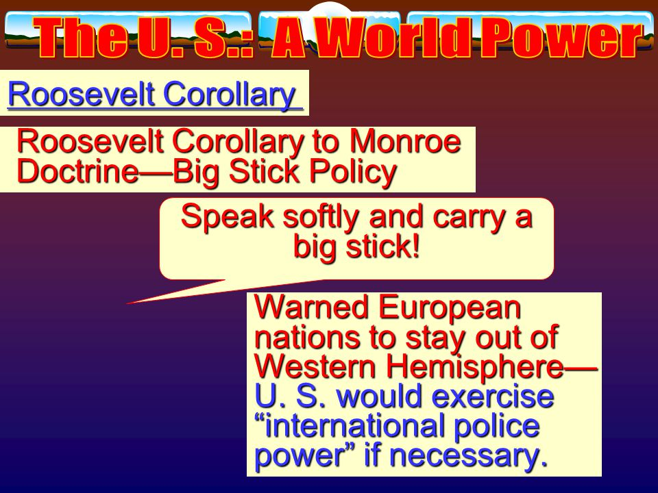 Roosevelt Corollary Many South American Many South American nations in debt to banks nations in debt to banks in Europe.