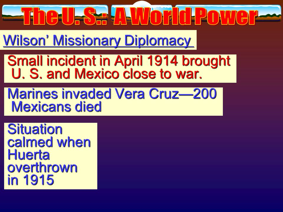 Wilson' Missionary Diplomacy First test of policy: Mexico First test of policy: Mexico Mexican Revolution 1911 Mexican Revolution 1911 Dictator Porfir
