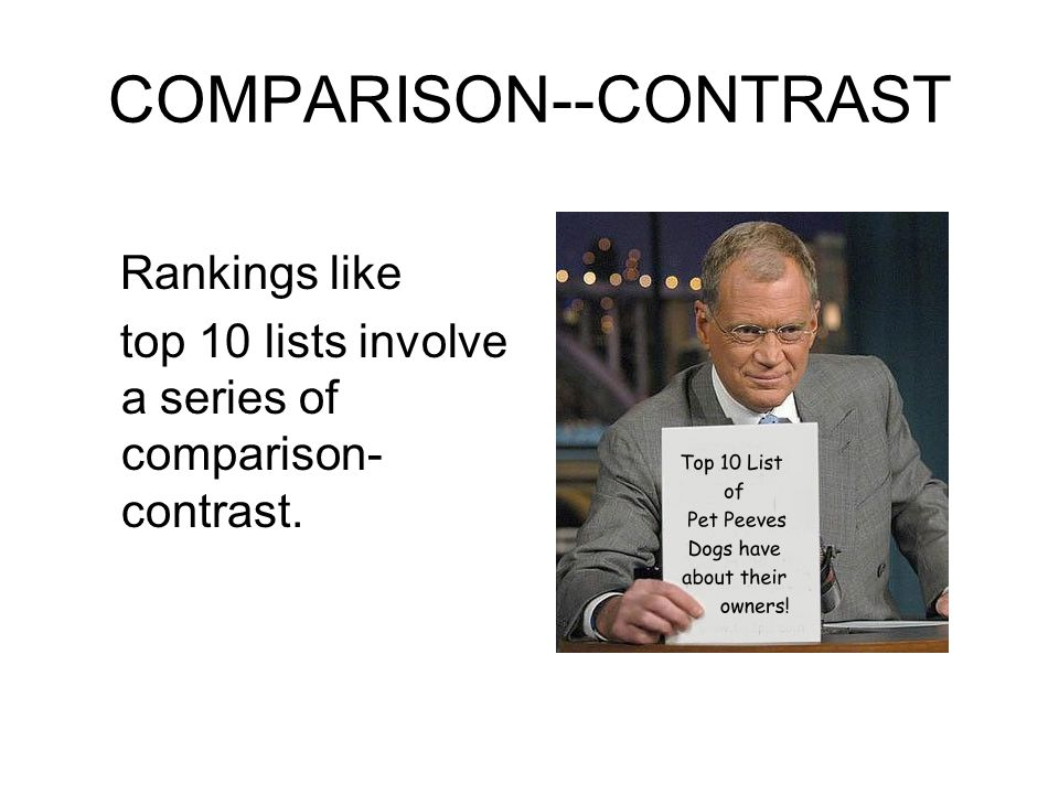 COMPARISON--CONTRAST Rankings like top 10 lists involve a series of comparison- contrast.