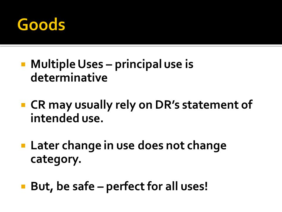  Multiple Uses – principal use is determinative  CR may usually rely on DR's statement of intended use.