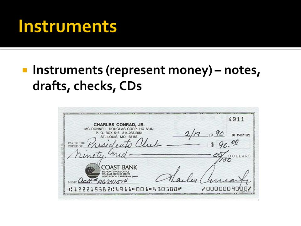 Instruments (represent money) – notes, drafts, checks, CDs