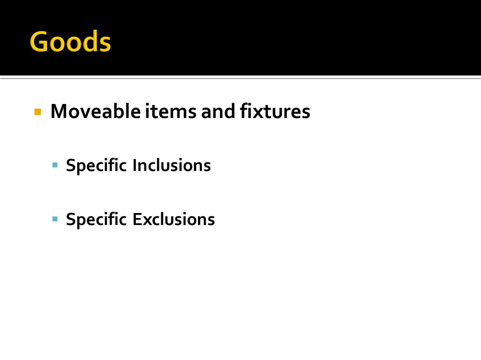  Moveable items and fixtures  Specific Inclusions  Specific Exclusions