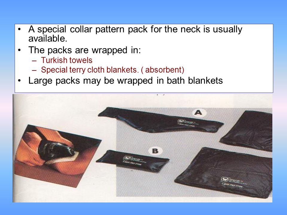 A special collar pattern pack for the neck is usually available. The packs are wrapped in: –Turkish towels –Special terry cloth blankets. ( absorbent)