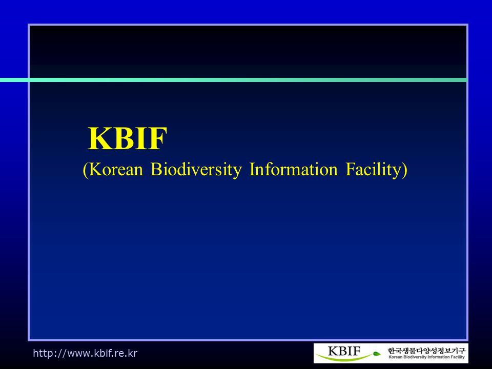 http://www.kbif.re.kr KBIF (Korean Biodiversity Information Facility)