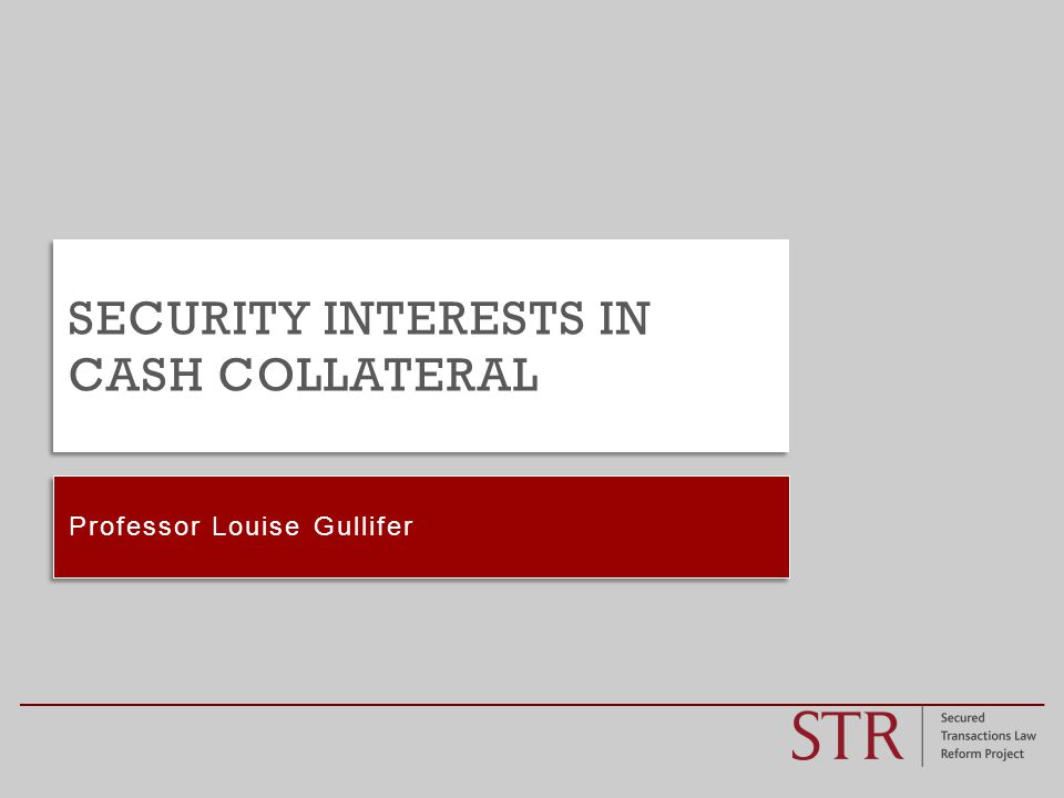 Professor Louise Gullifer SECURITY INTERESTS IN CASH COLLATERAL