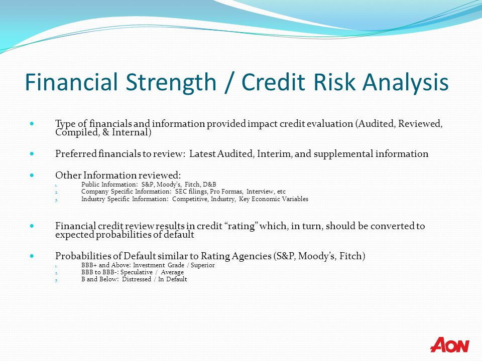 Financial Strength / Credit Risk Analysis Type of financials and information provided impact credit evaluation (Audited, Reviewed, Compiled, & Interna