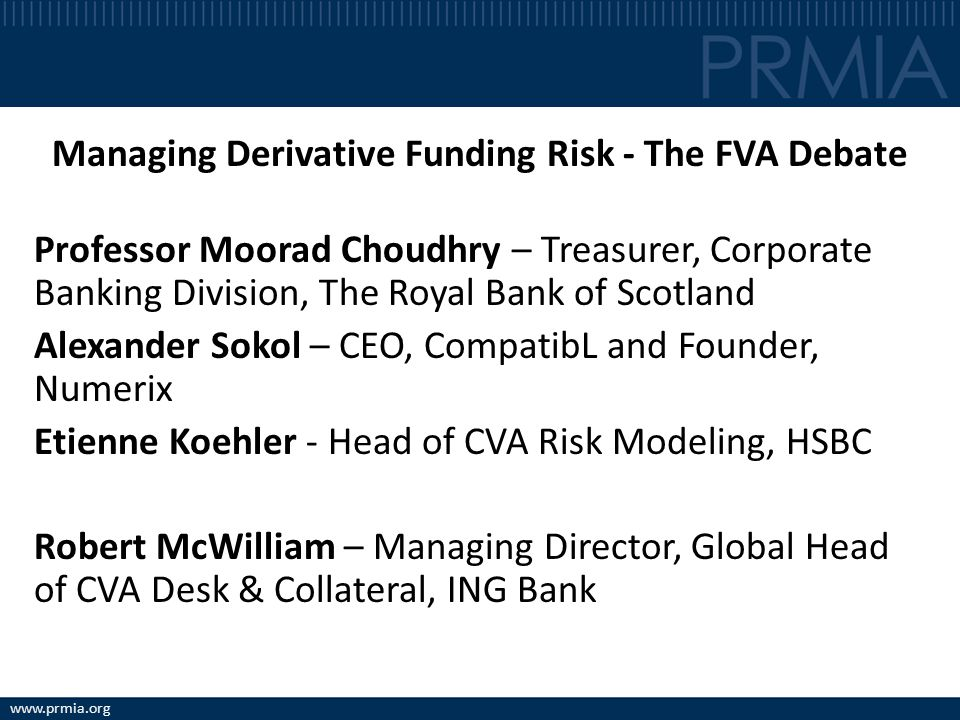 Managing Derivative Funding Risk - The FVA Debate Impact of collateral, CCP and bilateral initial margin Alexander Sokol, Numerix/CompatibL PRMIA London October 31, 2012