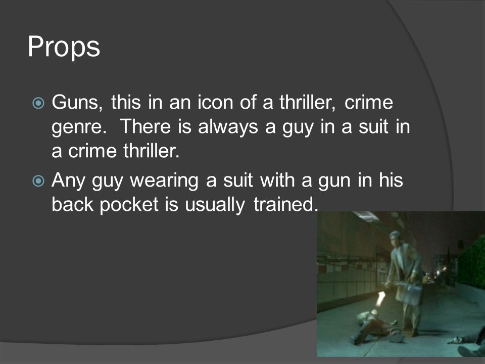 Props  Guns, this in an icon of a thriller, crime genre.