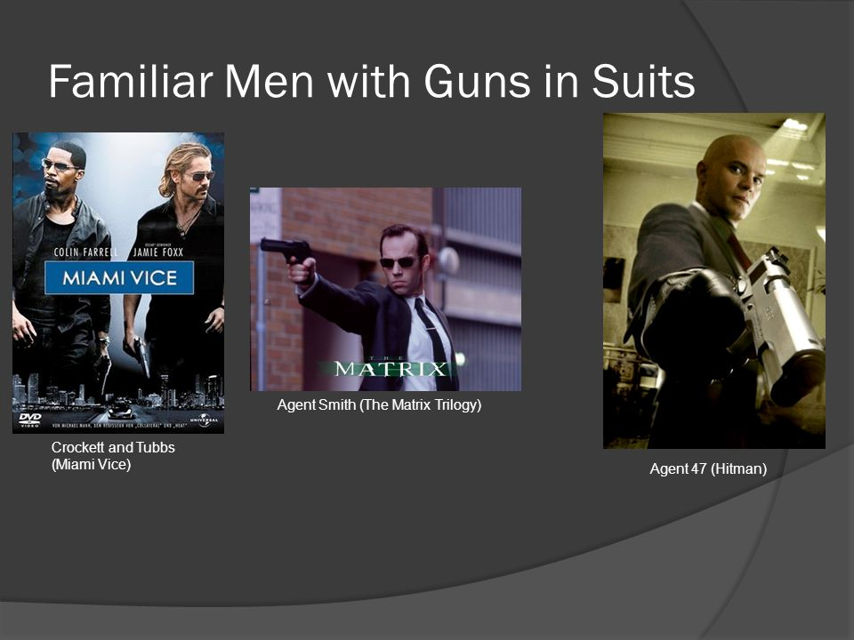 Familiar Men with Guns in Suits Agent 47 (Hitman) Crockett and Tubbs (Miami Vice) Agent Smith (The Matrix Trilogy)