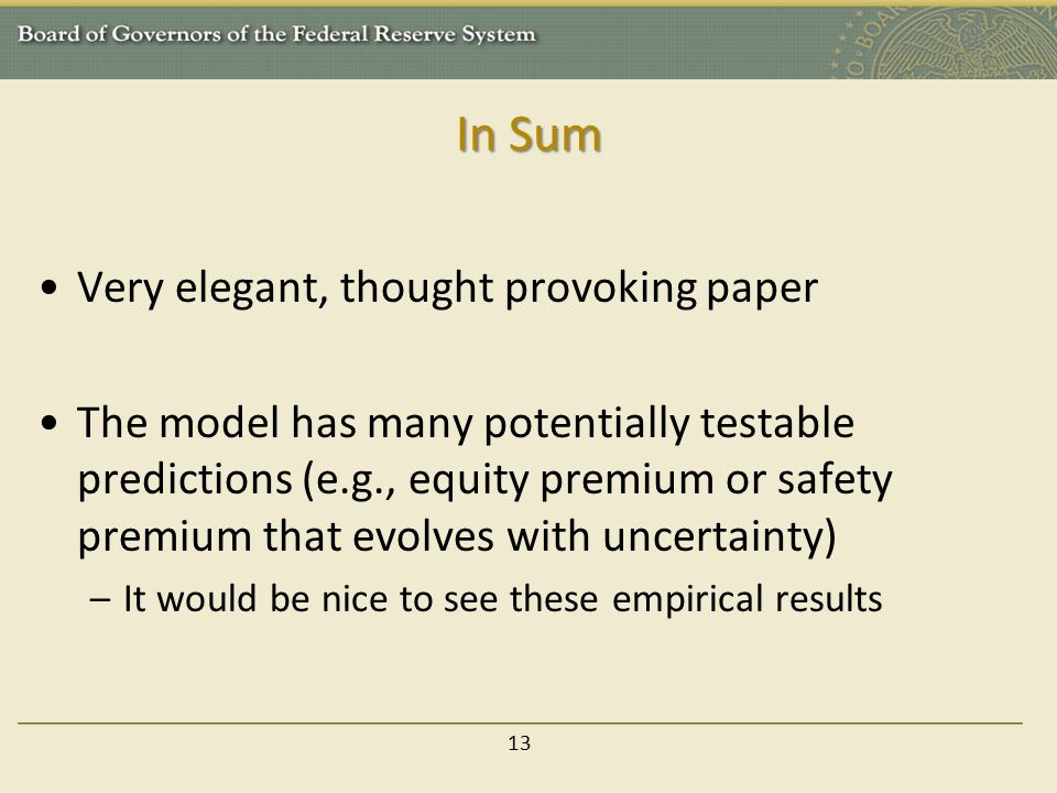 In Sum Very elegant, thought provoking paper The model has many potentially testable predictions (e.g., equity premium or safety premium that evolves