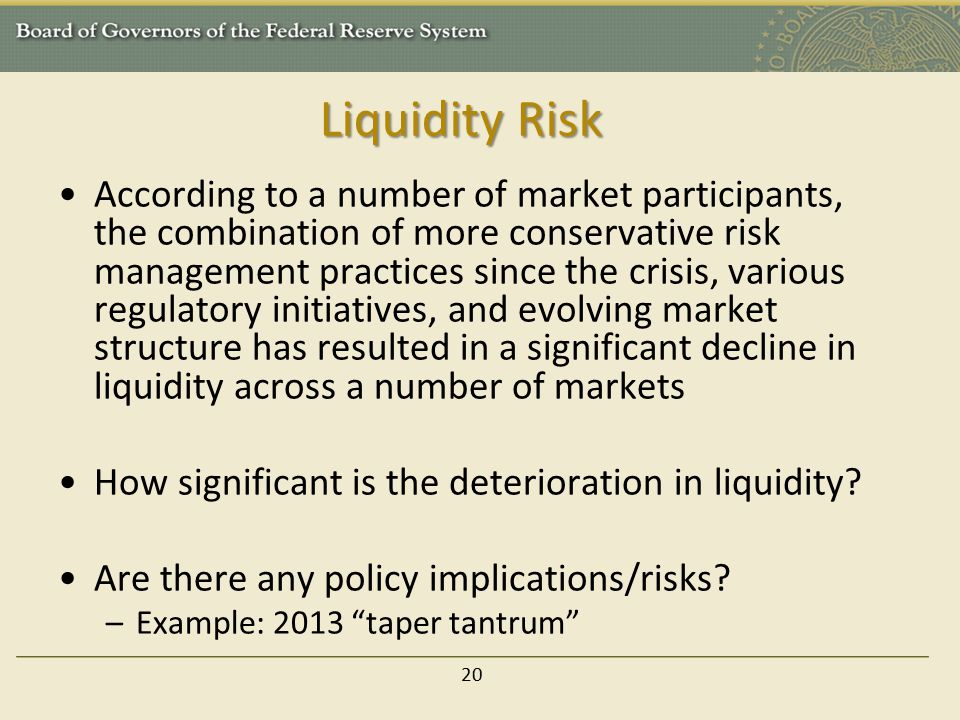 Liquidity Risk According to a number of market participants, the combination of more conservative risk management practices since the crisis, various