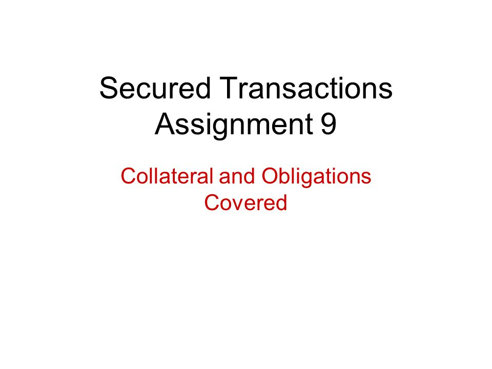 Secured Transactions Assignment 9 Collateral and Obligations Covered