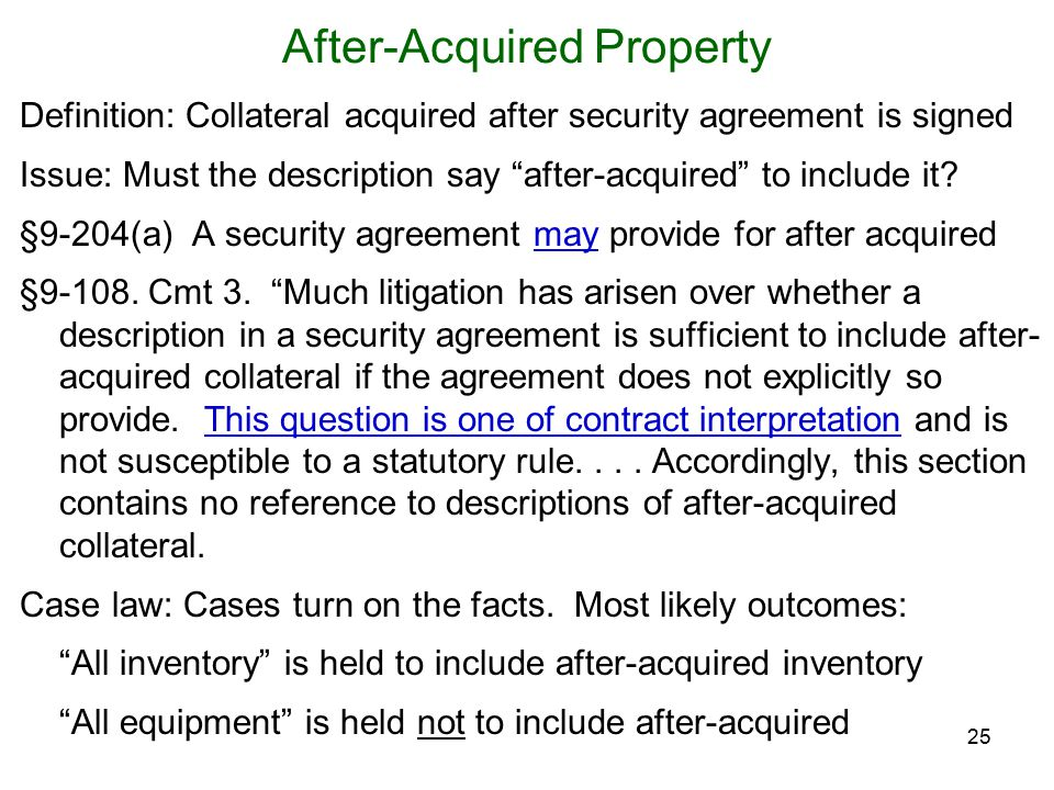 After-Acquired Property Definition: Collateral acquired after security agreement is signed Issue: Must the description say after-acquired to include it.