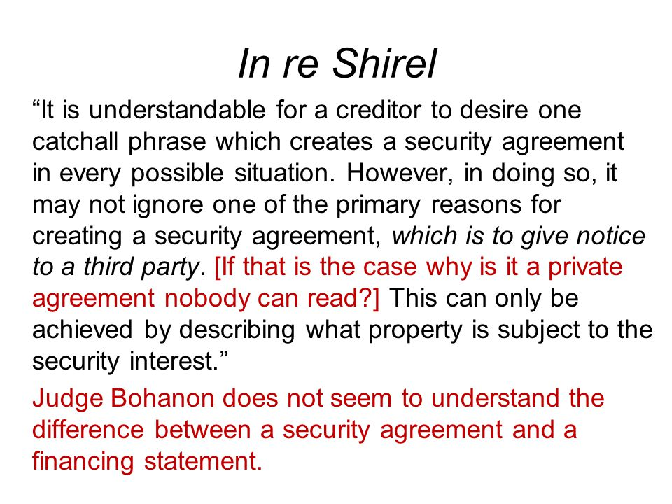 In re Shirel It is understandable for a creditor to desire one catchall phrase which creates a security agreement in every possible situation.